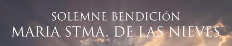 Solemne Bendición de María Stma. de las Nieves.